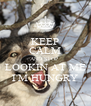 KEEP CALM AND STOP  LOOKIN AT ME I'M HUNGRY - Personalised Poster A4 size
