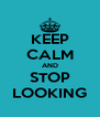 KEEP CALM AND STOP LOOKING - Personalised Poster A4 size