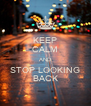 KEEP CALM AND STOP LOOKING BACK - Personalised Poster A4 size