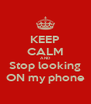 KEEP CALM AND Stop looking ON my phone - Personalised Poster A4 size