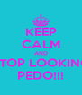 KEEP CALM AND STOP LOOKING PEDO!!! - Personalised Poster A4 size