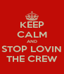 KEEP CALM AND STOP LOVIN THE CREW - Personalised Poster A4 size