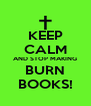 KEEP CALM AND STOP MAKING BURN BOOKS! - Personalised Poster A4 size