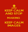 KEEP CALM AND STOP MAKING  KEEP CALM IMAGES - Personalised Poster A4 size