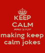 KEEP CALM AND STOP making keep calm jokes - Personalised Poster A4 size