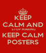 KEEP CALM AND  STOP MAKING KEEP CALM POSTERS - Personalised Poster A4 size