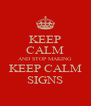 KEEP CALM AND STOP MAKING KEEP CALM SIGNS - Personalised Poster A4 size