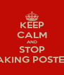 KEEP CALM AND STOP MAKING POSTERS - Personalised Poster A4 size