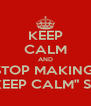 """KEEP CALM AND STOP MAKING  SHITTY """"KEEP CALM"""" SPIN-OFFS - Personalised Poster A4 size"""