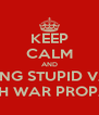 KEEP CALM AND STOP MAKING STUPID VARIATIONS OF BRITISH WAR PROPAGANDA - Personalised Poster A4 size