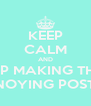 KEEP CALM AND STOP MAKING THESE ANNOYING POSTERS - Personalised Poster A4 size
