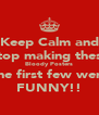 Keep Calm and Stop making these Bloody Posters The first few were FUNNY!! - Personalised Poster A4 size