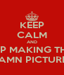 KEEP CALM AND STOP MAKING THESE DAMN PICTURES - Personalised Poster A4 size