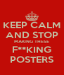 KEEP CALM AND STOP MAKING THESE F**KING POSTERS - Personalised Poster A4 size