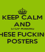 KEEP CALM AND STOP MAKING THESE FUCKING POSTERS - Personalised Poster A4 size
