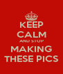 KEEP CALM AND STOP MAKING THESE PICS - Personalised Poster A4 size
