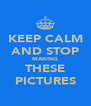 KEEP CALM AND STOP MAKING THESE PICTURES - Personalised Poster A4 size