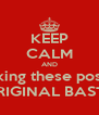 KEEP CALM AND Stop making these posters you UNORIGINAL BASTARD - Personalised Poster A4 size