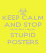 KEEP CALM AND STOP MAKING THESE STUPID POSTERS - Personalised Poster A4 size