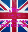 KEEP CALM AND STOP MAKING THIS POSTER - Personalised Poster A4 size
