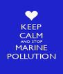 KEEP CALM AND STOP MARINE POLLUTION - Personalised Poster A4 size