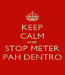 KEEP CALM AND STOP METER PAH DENTRO - Personalised Poster A4 size