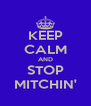 KEEP CALM AND STOP MITCHIN' - Personalised Poster A4 size