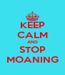 KEEP CALM AND STOP MOANING - Personalised Poster A4 size