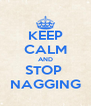 KEEP CALM AND STOP  NAGGING - Personalised Poster A4 size