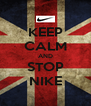 KEEP CALM AND STOP NIKE - Personalised Poster A4 size