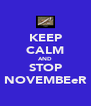 KEEP CALM AND STOP NOVEMBEeR - Personalised Poster A4 size