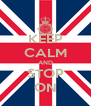 KEEP CALM AND STOP ON - Personalised Poster A4 size