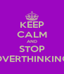 KEEP CALM AND STOP OVERTHINKING - Personalised Poster A4 size