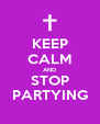 KEEP CALM AND STOP PARTYING - Personalised Poster A4 size