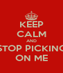 KEEP CALM AND STOP PICKING ON ME - Personalised Poster A4 size