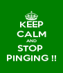 KEEP CALM AND STOP  PINGING !! - Personalised Poster A4 size