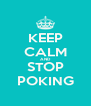 KEEP CALM AND STOP POKING - Personalised Poster A4 size