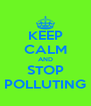 KEEP CALM AND STOP POLLUTING - Personalised Poster A4 size