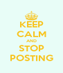 KEEP CALM AND STOP POSTING - Personalised Poster A4 size