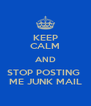 KEEP CALM AND STOP POSTING  ME JUNK MAIL - Personalised Poster A4 size
