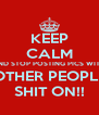 KEEP CALM AND STOP POSTING PICS WITH OTHER PEOPLE SHIT ON!! - Personalised Poster A4 size