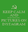 KEEP CALM AND STOP POSTING  PICTURES ON INSTAGRAM - Personalised Poster A4 size