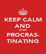 KEEP CALM AND STOP PROCRAS- TINATING - Personalised Poster A4 size