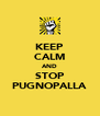 KEEP CALM AND STOP PUGNOPALLA - Personalised Poster A4 size