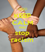 KEEP CALM AND stop racism - Personalised Poster A4 size
