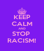 KEEP CALM AND STOP  RACISM! - Personalised Poster A4 size