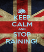 KEEP CALM AND STOP RAINING! - Personalised Poster A4 size