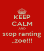 KEEP CALM AND stop ranting ..zoe!!! - Personalised Poster A4 size