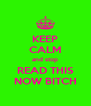 KEEP CALM and stop READ THIS NOW BITCH - Personalised Poster A4 size