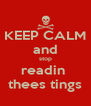KEEP CALM and stop readin  thees tings - Personalised Poster A4 size